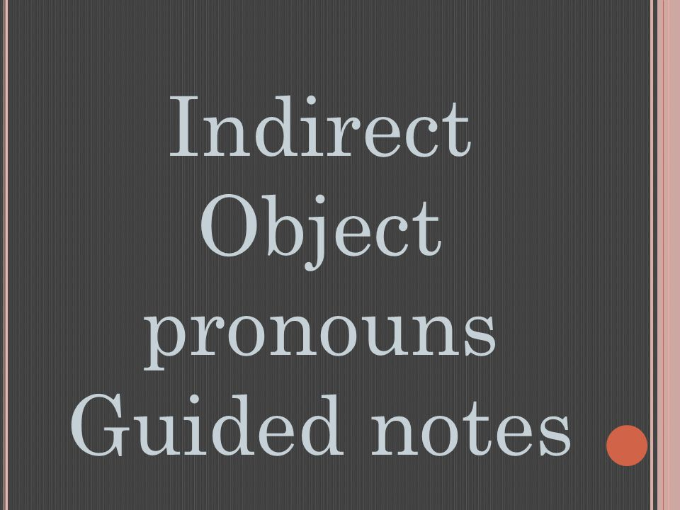 Indirect Object pronouns Guided notes
