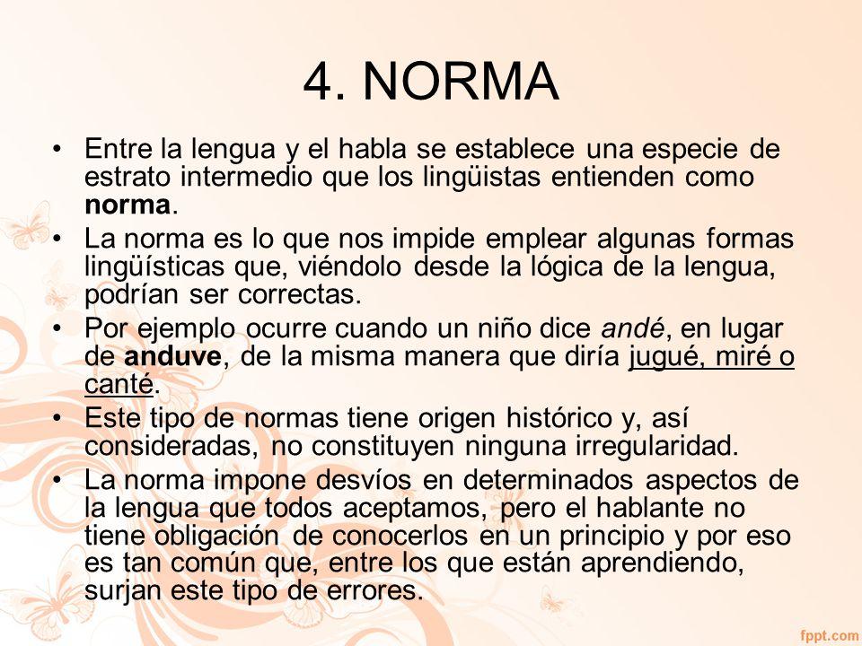 4. NORMA Entre la lengua y el habla se establece una especie de estrato intermedio que los lingüistas entienden como norma.