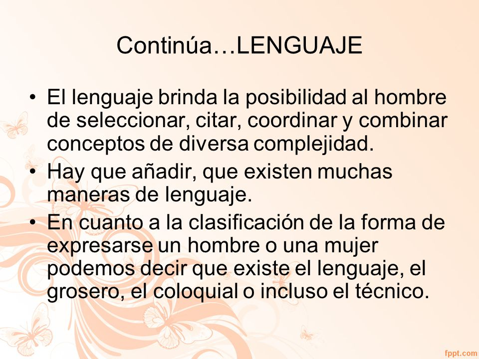 Continúa…LENGUAJE El lenguaje brinda la posibilidad al hombre de seleccionar, citar, coordinar y combinar conceptos de diversa complejidad.