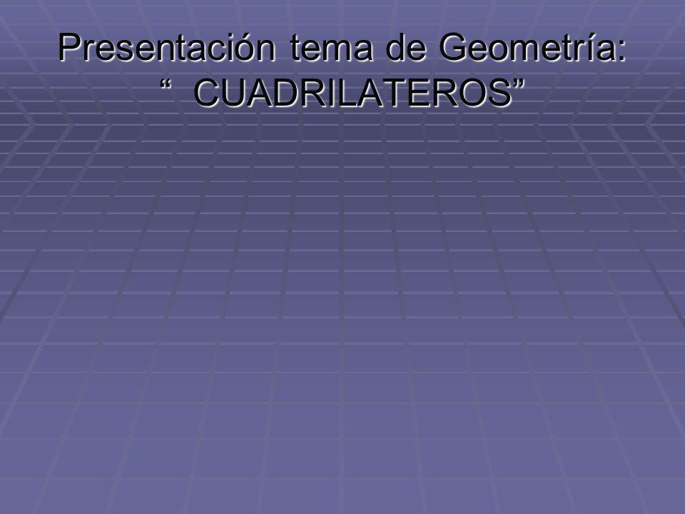 Presentación tema de Geometría: CUADRILATEROS