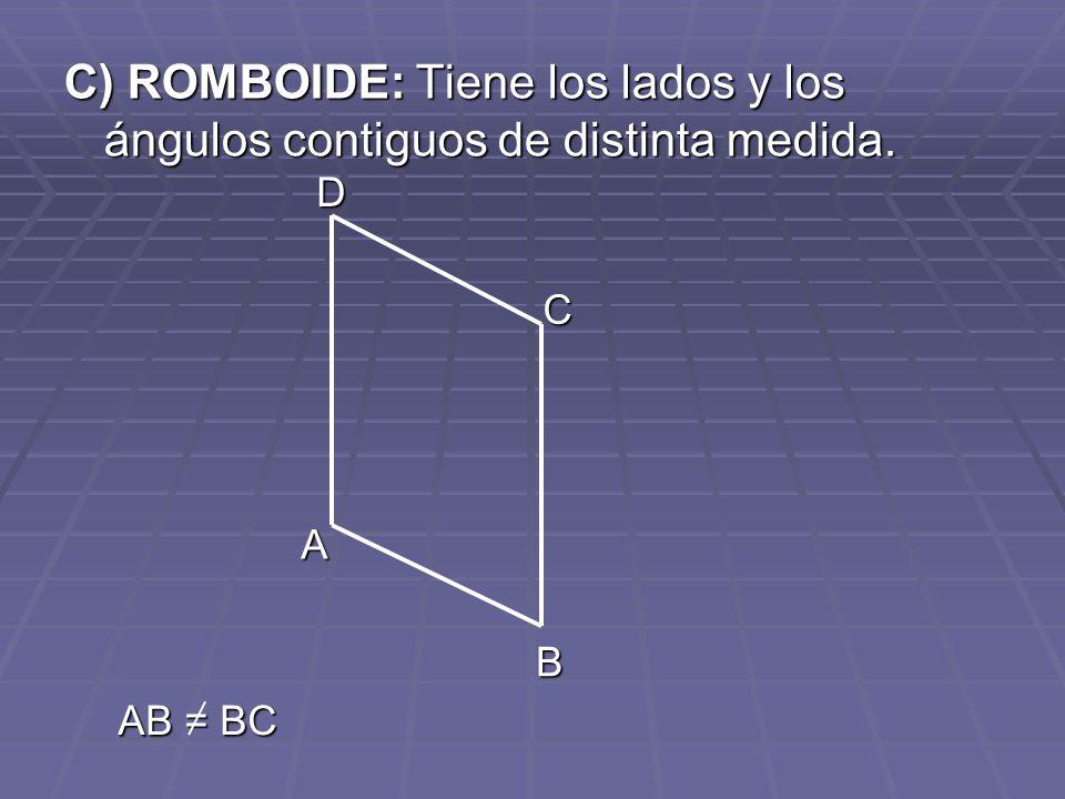 C) ROMBOIDE: Tiene los lados y los ángulos contiguos de distinta medida.