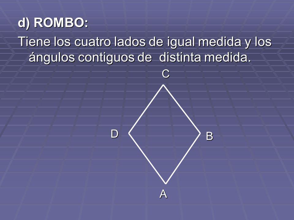 d) ROMBO: Tiene los cuatro lados de igual medida y los ángulos contiguos de distinta medida. C. D.