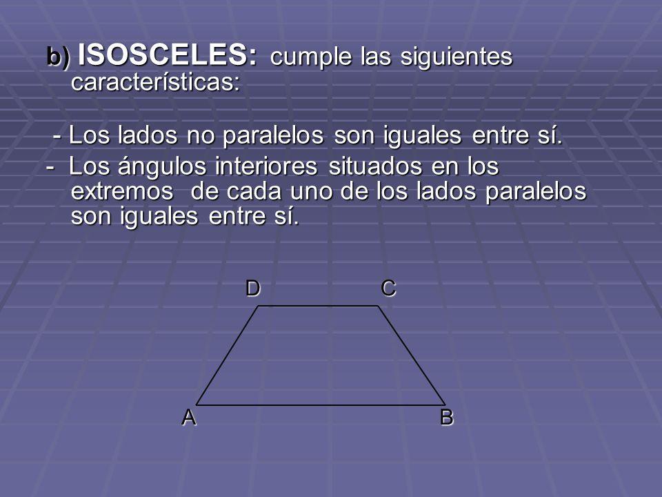 b) ISOSCELES: cumple las siguientes características: