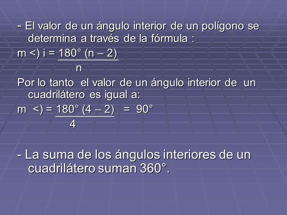 - La suma de los ángulos interiores de un cuadrilátero suman 360°.