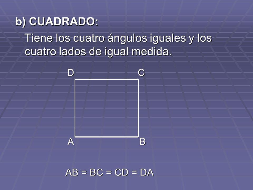 Tiene los cuatro ángulos iguales y los cuatro lados de igual medida.