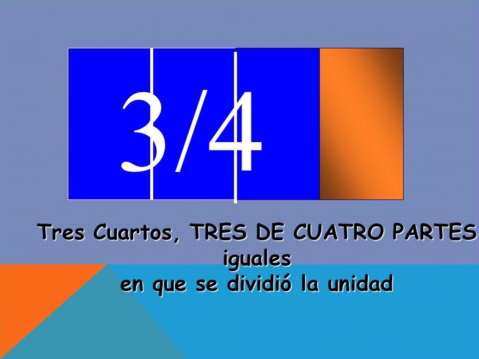 3/4 Tres Cuartos, TRES DE CUATRO PARTES iguales