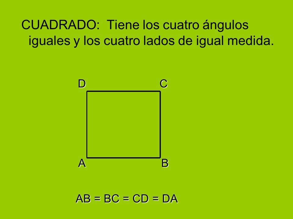 CUADRADO: Tiene los cuatro ángulos iguales y los cuatro lados de igual medida.