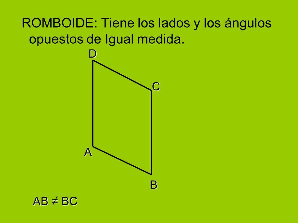 ROMBOIDE: Tiene los lados y los ángulos opuestos de Igual medida.