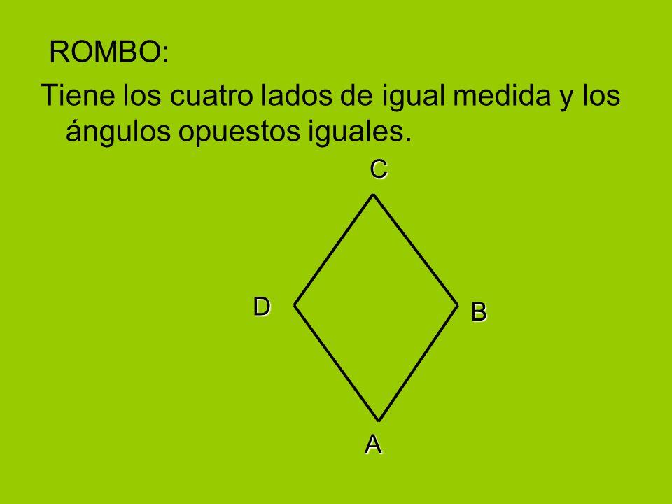 Tiene los cuatro lados de igual medida y los ángulos opuestos iguales.