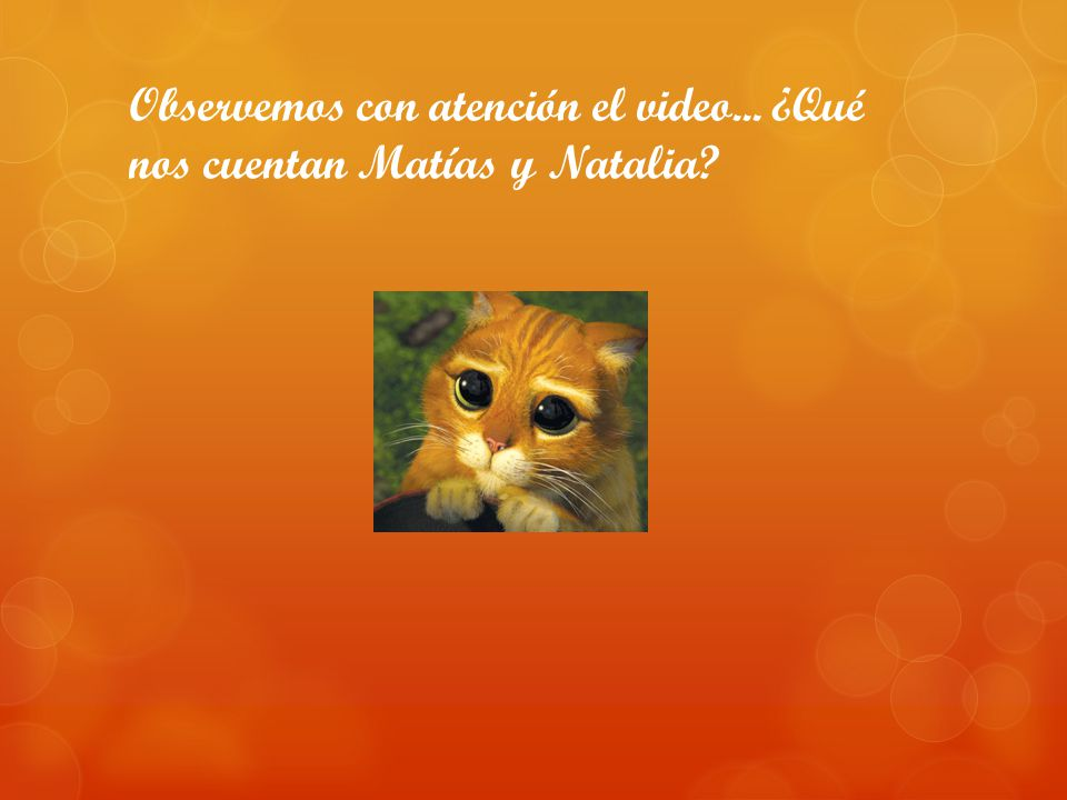 Observemos con atención el video... ¿Qué nos cuentan Matías y Natalia