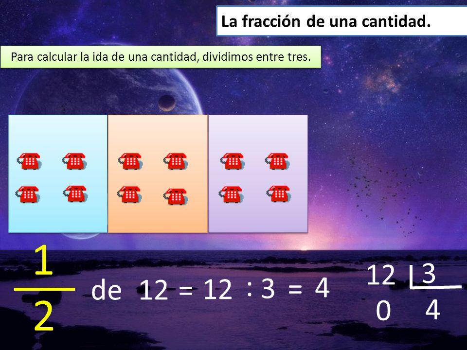 Para calcular la ida de una cantidad, dividimos entre tres.