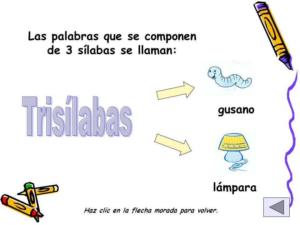 Trisílabas Las palabras que se componen de 3 sílabas se llaman: gusano