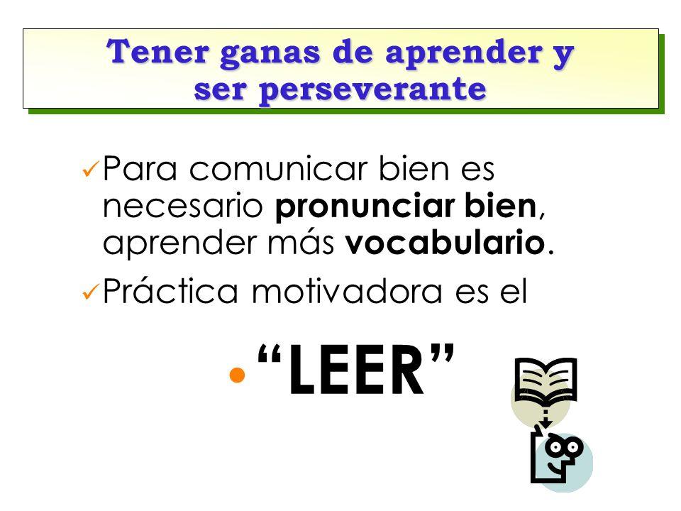 Tener ganas de aprender y ser perseverante