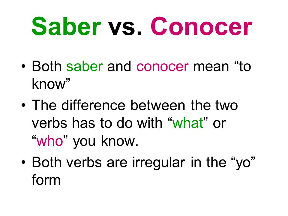 Saber vs. Conocer Both saber and conocer mean to know