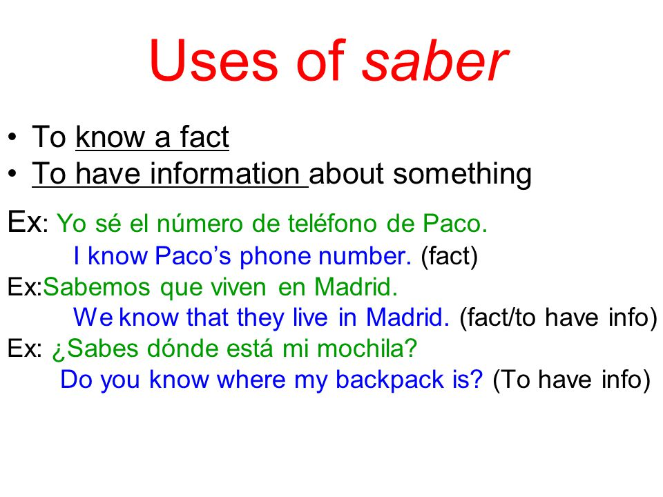 Uses of saber To know a fact To have information about something