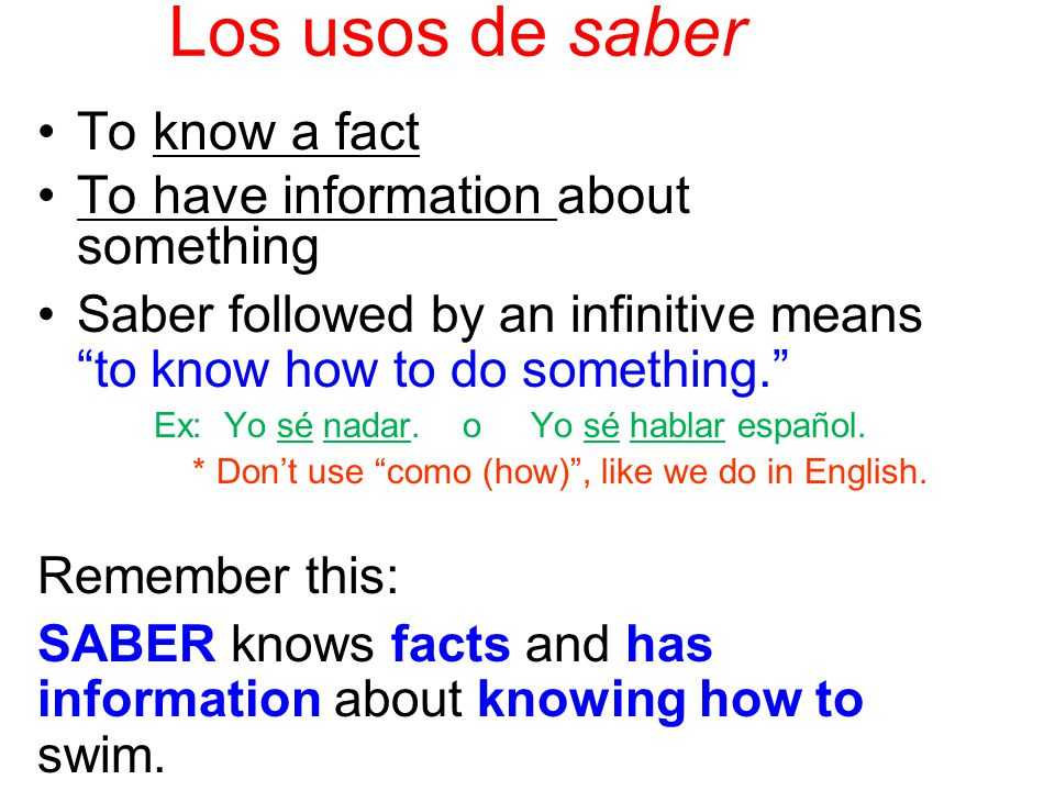 Los usos de saber To know a fact To have information about something