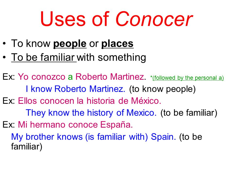 Uses of Conocer To know people or places To be familiar with something