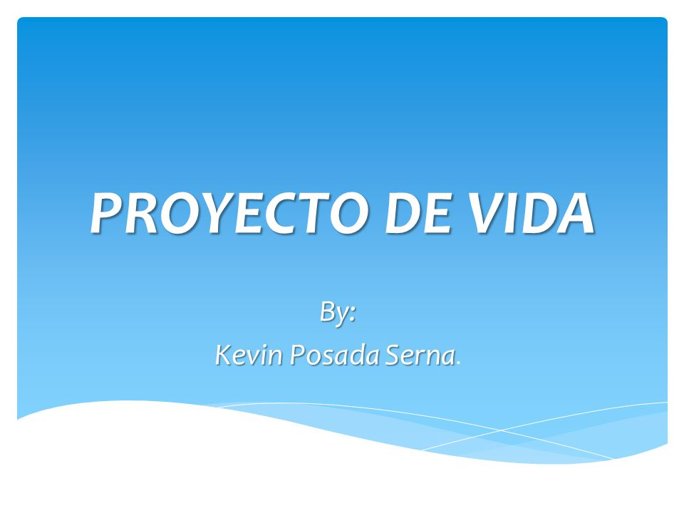 PROYECTO DE VIDA By: Kevin Posada Serna.