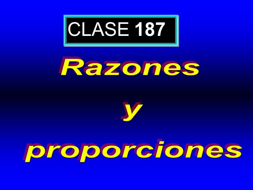 CLASE 187 Razones y proporciones
