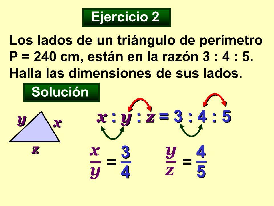 x : y : z = 3 : 4 : 5 xy yz 34 45 = = Ejercicio 2