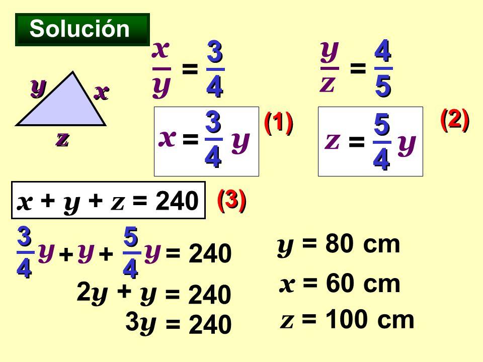 xy yz 34 45 = = 34 54 x y = z y = x + y + z = 240 34 y 54 y y = 80 cm