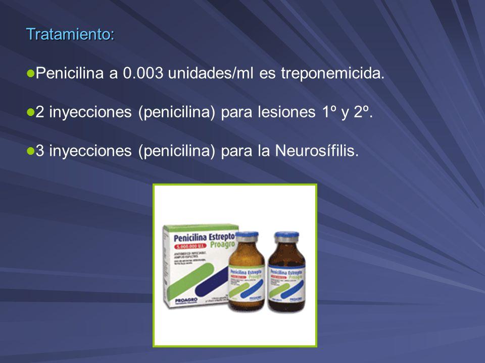 Tratamiento: Penicilina a 0.003 unidades/ml es treponemicida. 2 inyecciones (penicilina) para lesiones 1º y 2º.