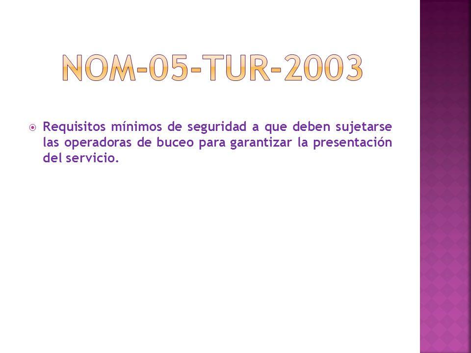 NOM-05-TUR-2003 Requisitos mínimos de seguridad a que deben sujetarse las operadoras de buceo para garantizar la presentación del servicio.