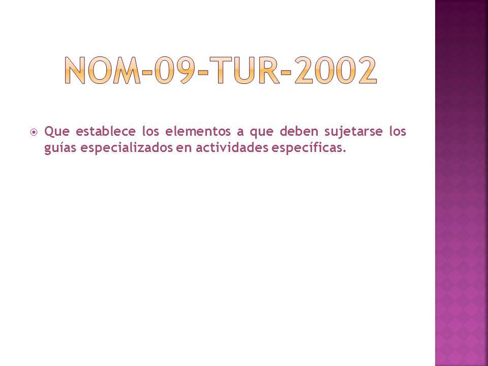 NOM-09-TUR-2002 Que establece los elementos a que deben sujetarse los guías especializados en actividades específicas.