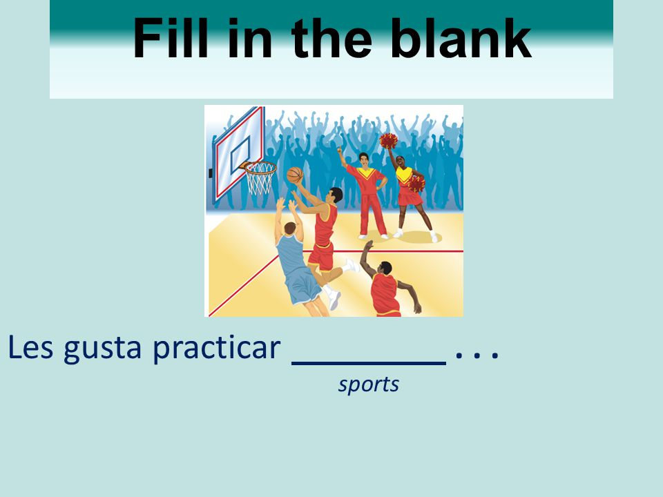 Fill in the blank Les gusta practicar sports