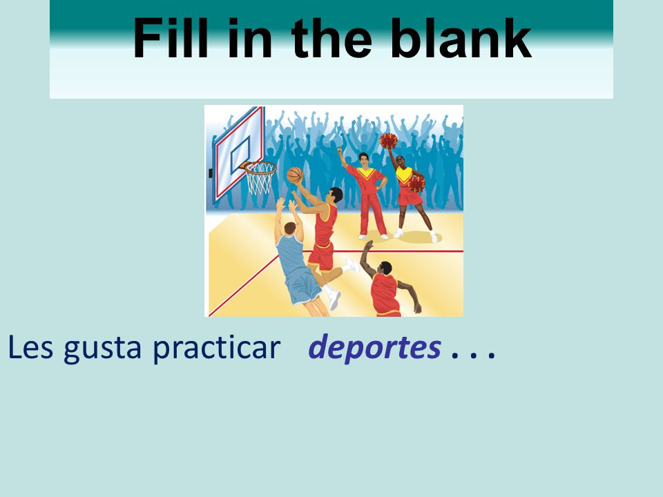 Fill in the blank Les gusta practicar deportes . . .