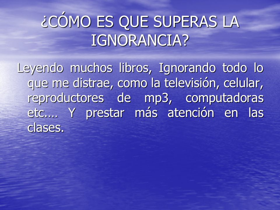 ¿CÓMO ES QUE SUPERAS LA IGNORANCIA