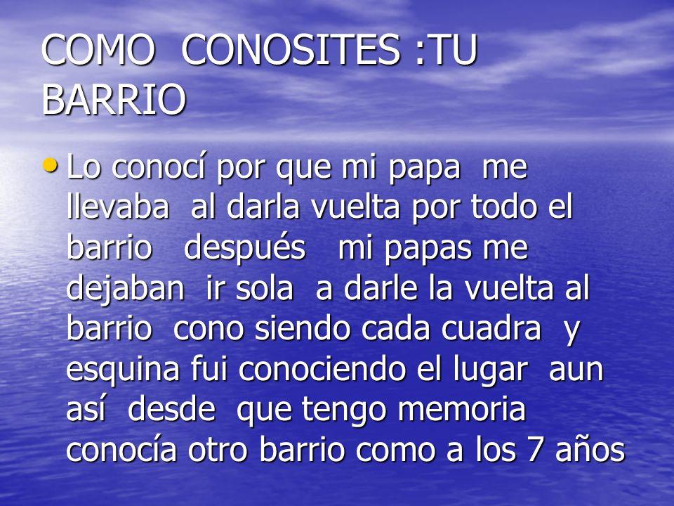 COMO CONOSITES :TU BARRIO