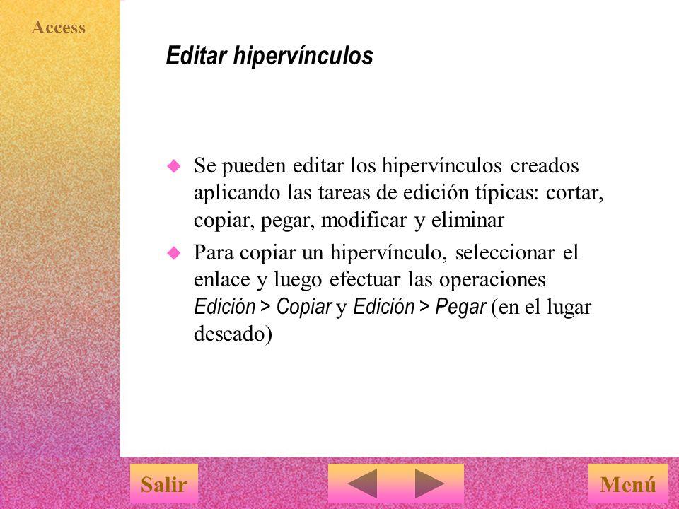 Editar hipervínculos Se pueden editar los hipervínculos creados aplicando las tareas de edición típicas: cortar, copiar, pegar, modificar y eliminar.