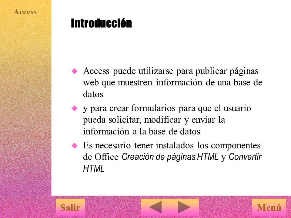 Introducción Access puede utilizarse para publicar páginas web que muestren información de una base de datos.
