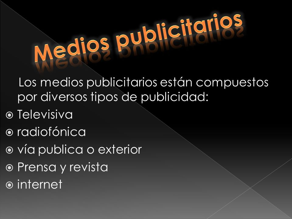 Medios publicitarios Los medios publicitarios están compuestos por diversos tipos de publicidad: Televisiva.