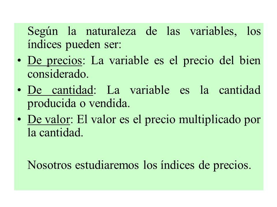 Según la naturaleza de las variables, los índices pueden ser: