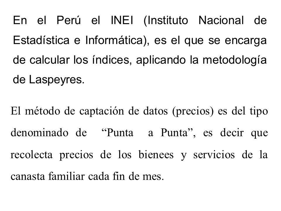 En el Perú el INEI (Instituto Nacional de Estadística e Informática), es el que se encarga de calcular los índices, aplicando la metodología de Laspeyres.