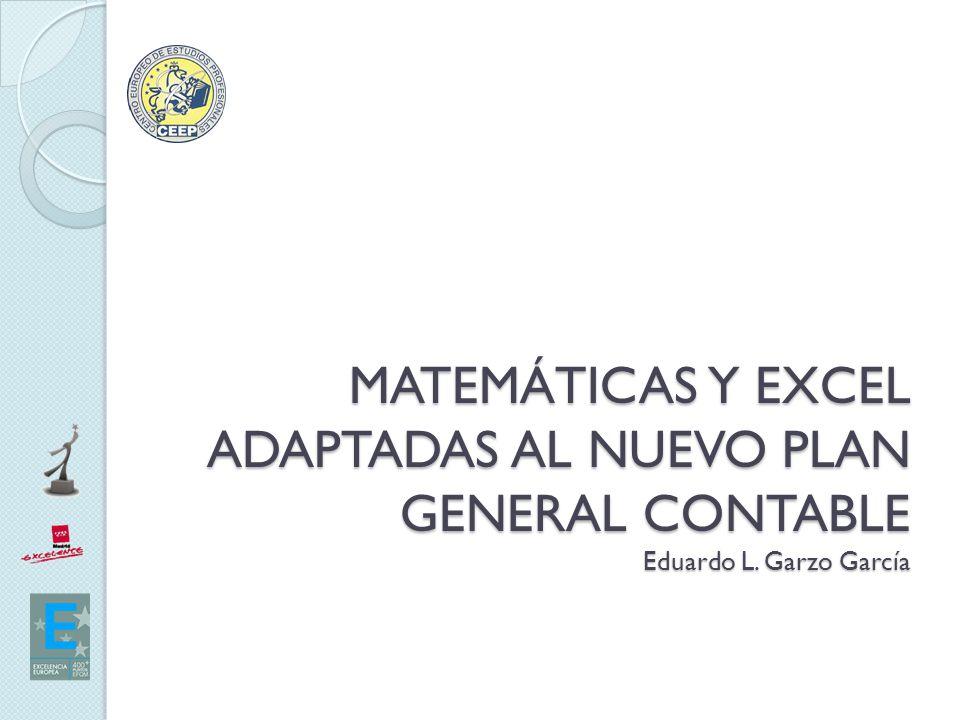 MATEMÁTICAS Y EXCEL ADAPTADAS AL NUEVO PLAN GENERAL CONTABLE Eduardo L