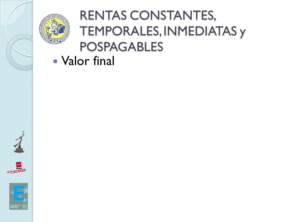 RENTAS CONSTANTES, TEMPORALES, INMEDIATAS y POSPAGABLES