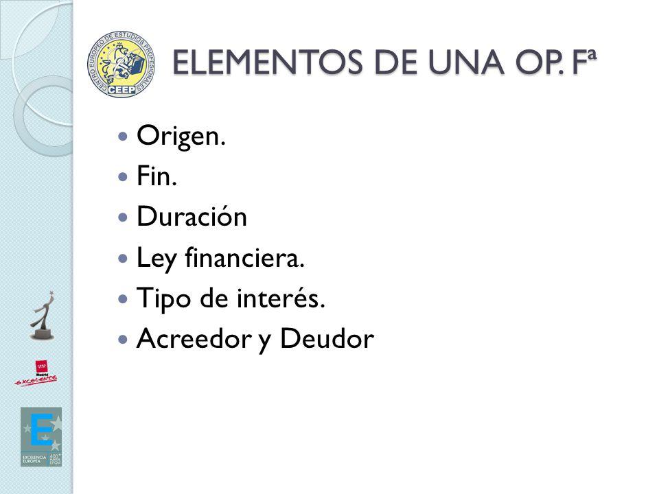 ELEMENTOS DE UNA OP. Fª Origen. Fin. Duración Ley financiera.