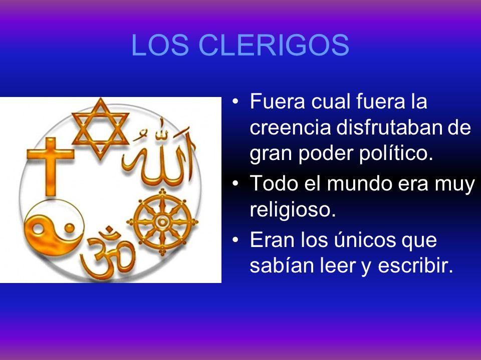 LOS CLERIGOS Fuera cual fuera la creencia disfrutaban de gran poder político. Todo el mundo era muy religioso.