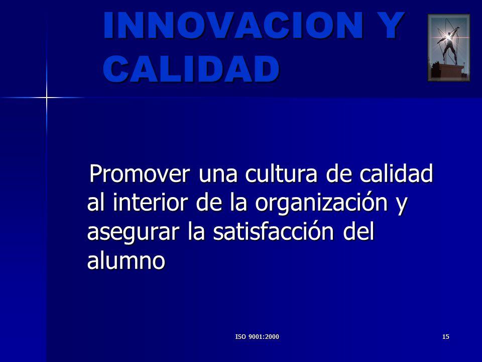 INNOVACION Y CALIDAD Promover una cultura de calidad al interior de la organización y asegurar la satisfacción del alumno.