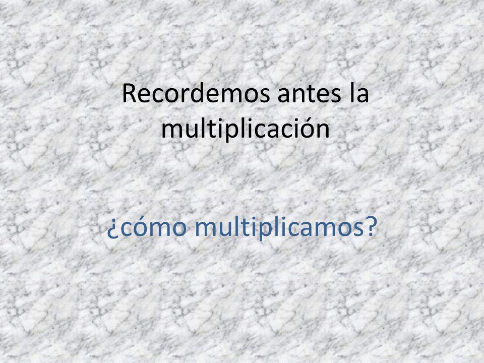 Recordemos antes la multiplicación