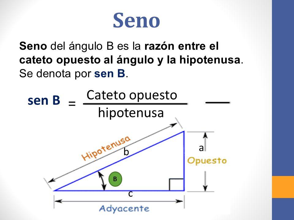 Seno = Cateto opuesto sen B hipotenusa