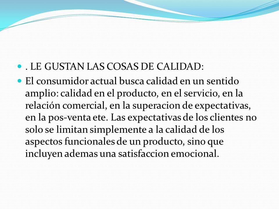 . LE GUSTAN LAS COSAS DE CALIDAD: