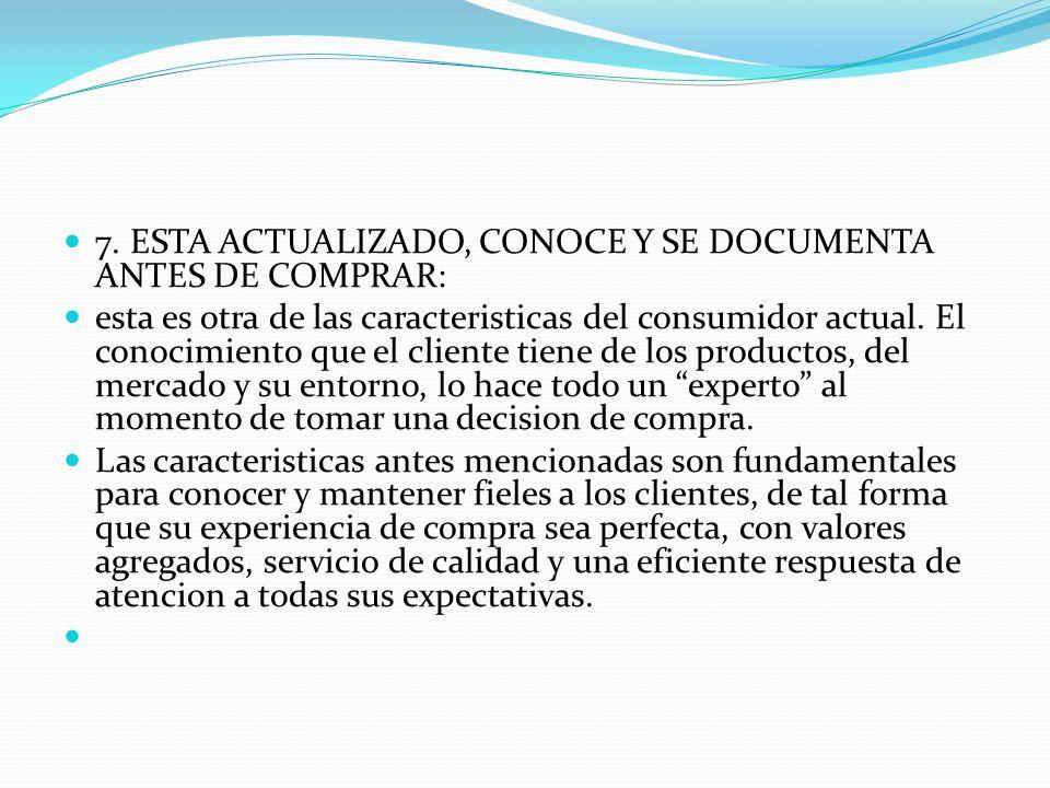 7. ESTA ACTUALIZADO, CONOCE Y SE DOCUMENTA ANTES DE COMPRAR: