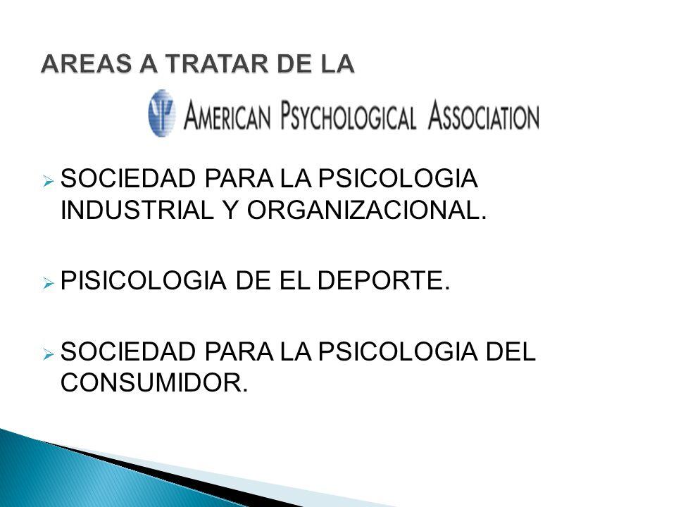 AREAS A TRATAR DE LA SOCIEDAD PARA LA PSICOLOGIA INDUSTRIAL Y ORGANIZACIONAL. PISICOLOGIA DE EL DEPORTE.