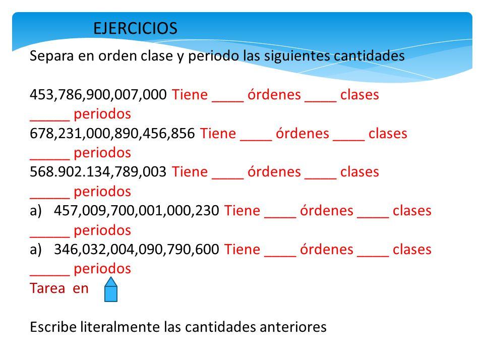 EJERCICIOS Separa en orden clase y periodo las siguientes cantidades