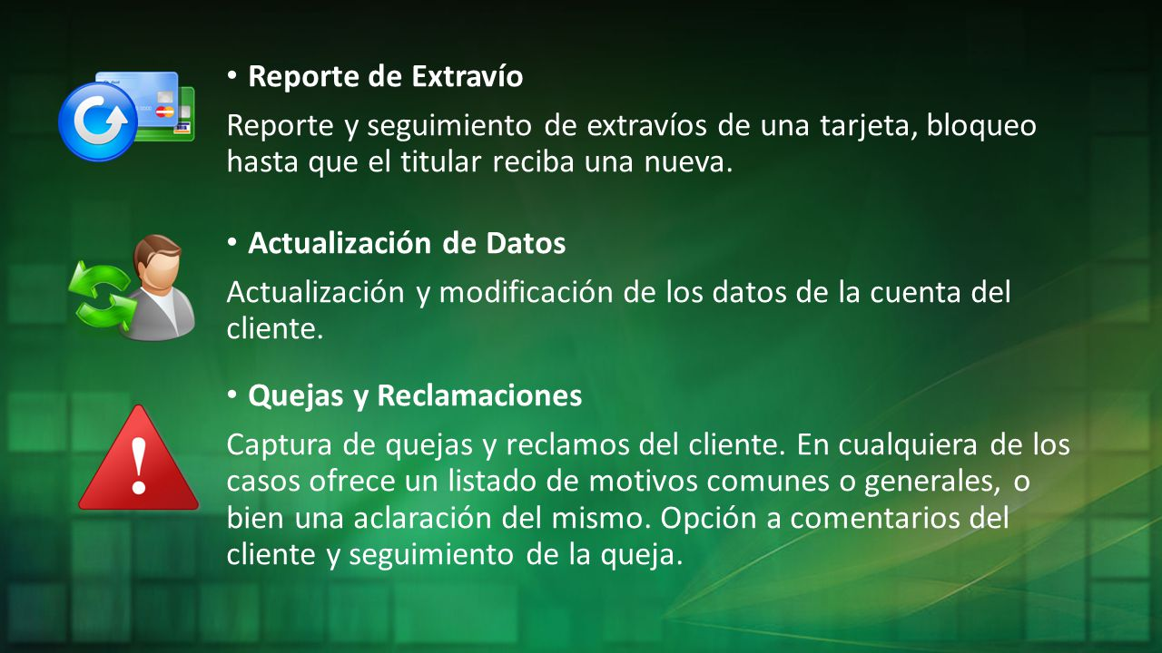 Reporte de Extravío Reporte y seguimiento de extravíos de una tarjeta, bloqueo hasta que el titular reciba una nueva.