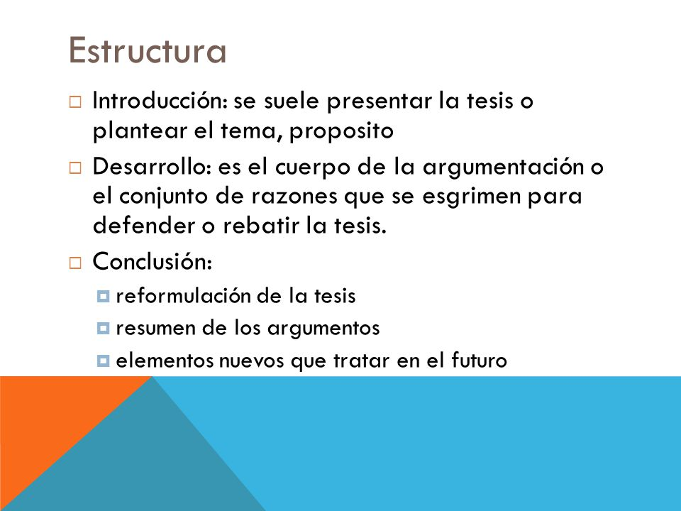 Estructura Introducción: se suele presentar la tesis o plantear el tema, proposito.